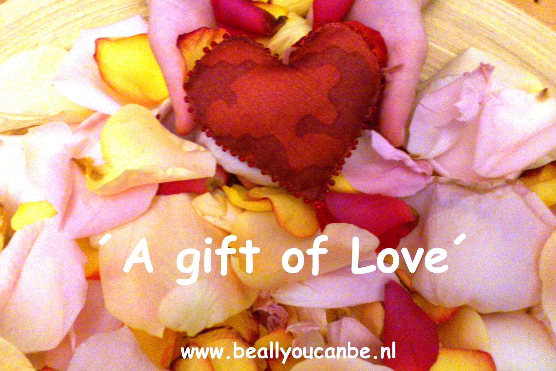 ´A Gift Of Love´, Voor Alle Liefde, Zorg En Aandacht Die Jij Geeft…